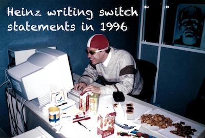 Heinz writing switch statements in 1996
